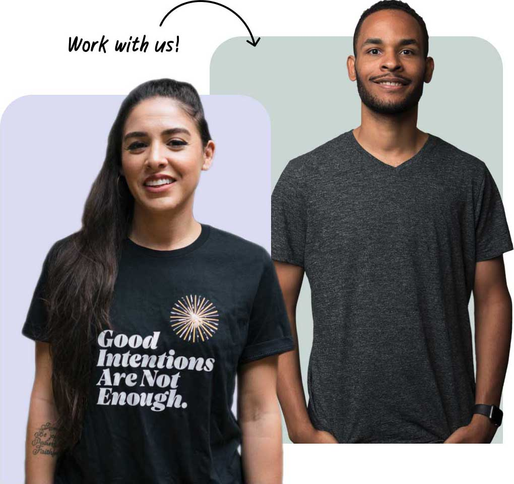 Two employees in casual t-shirts that say Good Intentions are Not Enough
