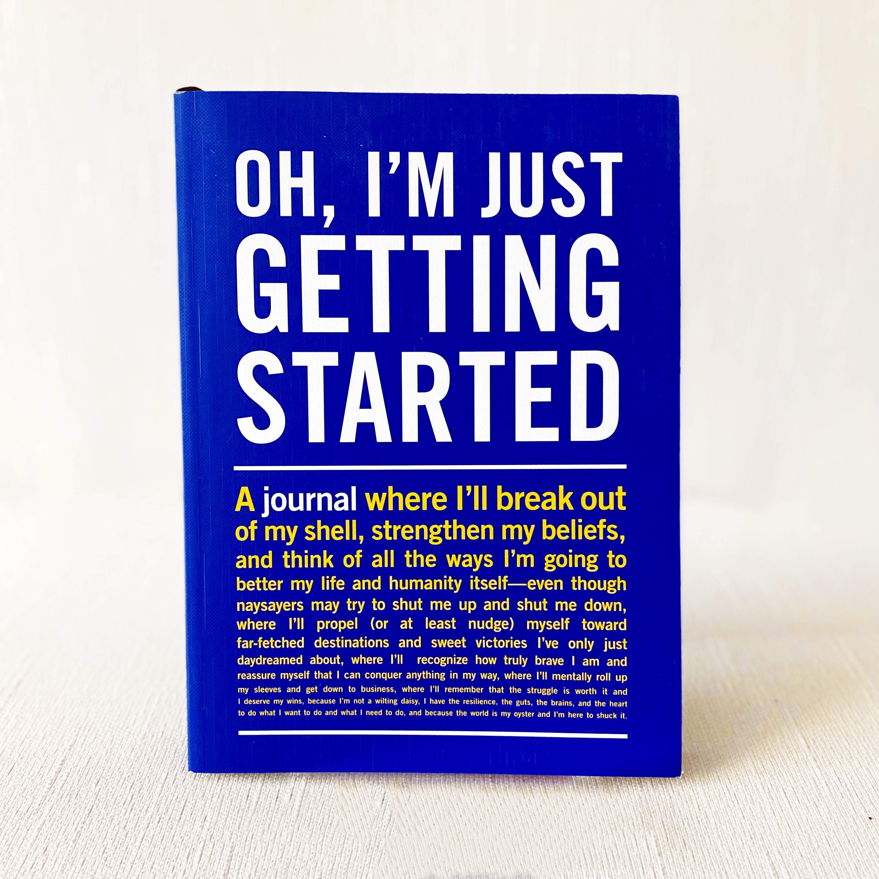 """""""Oh, I'm Just Getting Started"""" Journal"""