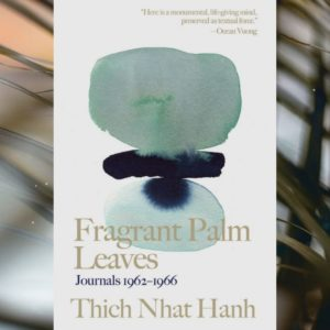 Book Picks   Fragrant Palm Leaves, by Thich Nhat Hanh