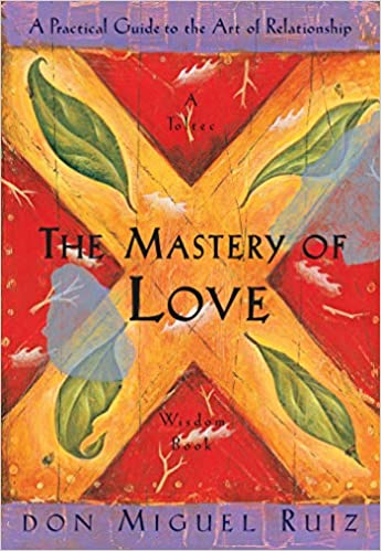 the mastery of love a toltec practical guide to the art of relationship don miguel ruiz janet mills