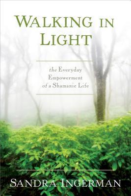 walking in light everyday empowerment of a shamanic life sandra ingerman | paradise found santa barbara