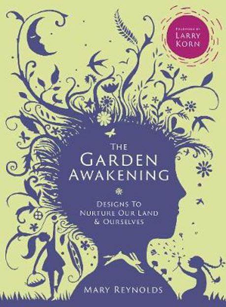 The Garden Awakening: Designs to Nurture Our Land and Ourselves by Mary Reynolds | Paradise Found Santa Barbara