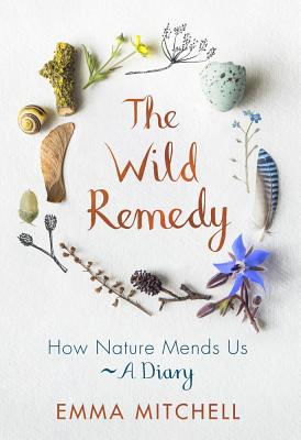 the wild remedy how nature mends us a diary by emma mitchell | paradise found santa barbara