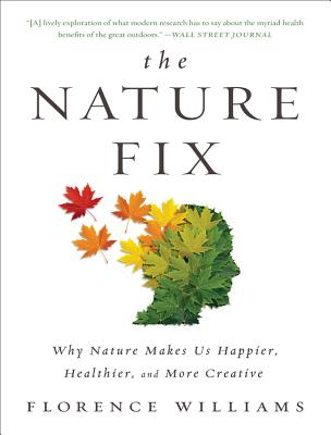 the nature fix: why nature makes us happier, healthier and mre creative by florence williams | paradise found santa barbara