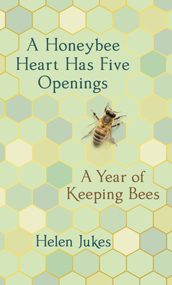 a honeybee heart has five openings a year of keeping bees by helen jukes | paradise found santa barbara