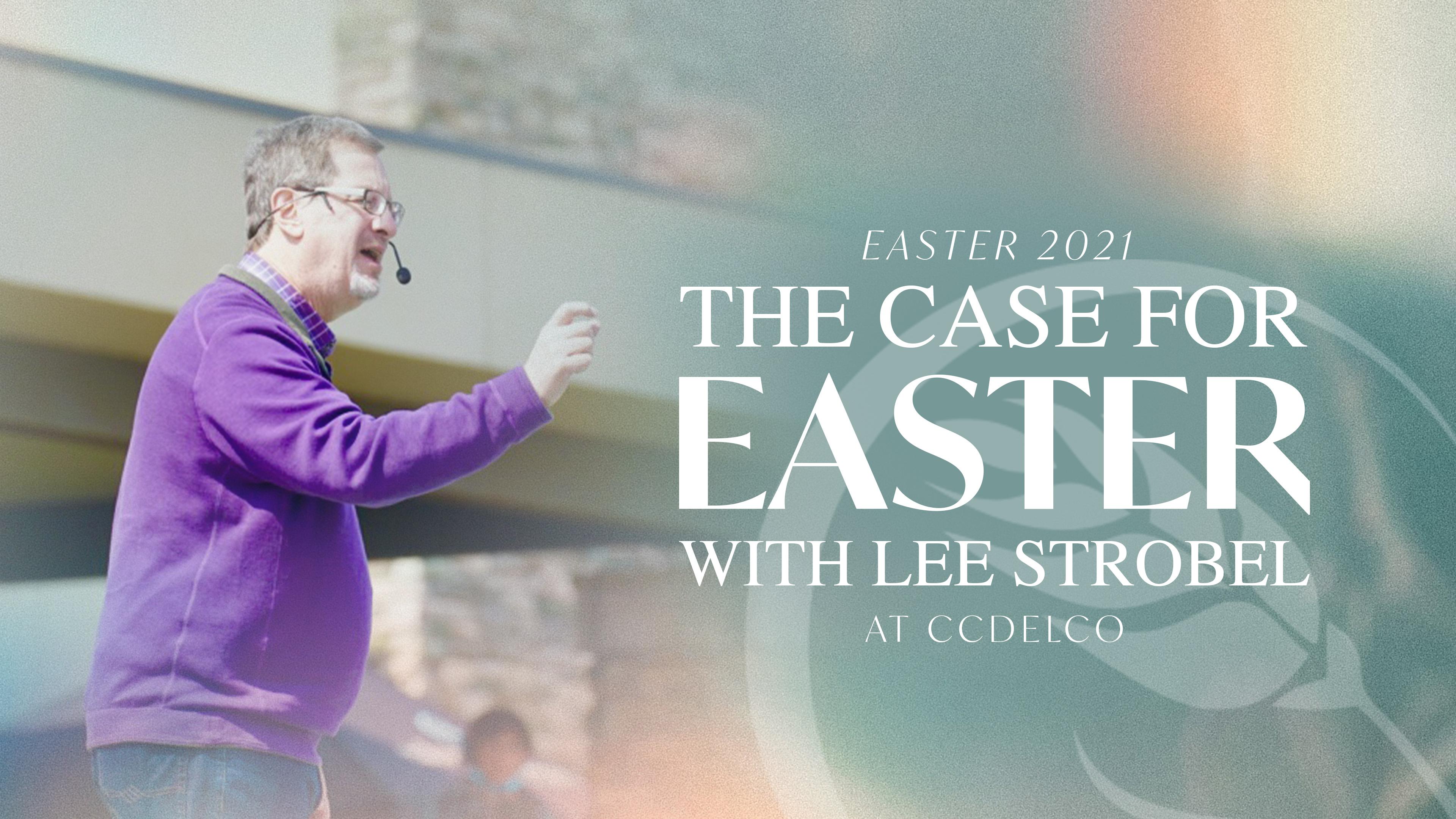 The Case for Easter // Lee Strobel // Easter Sunday 2021