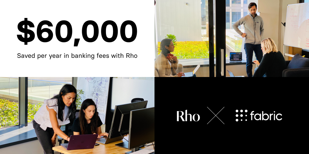 Fabric saved $60,000. per year in banking fees with Rho