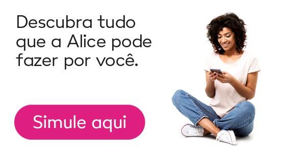 Descubra tudo que a Alice por fazer por você