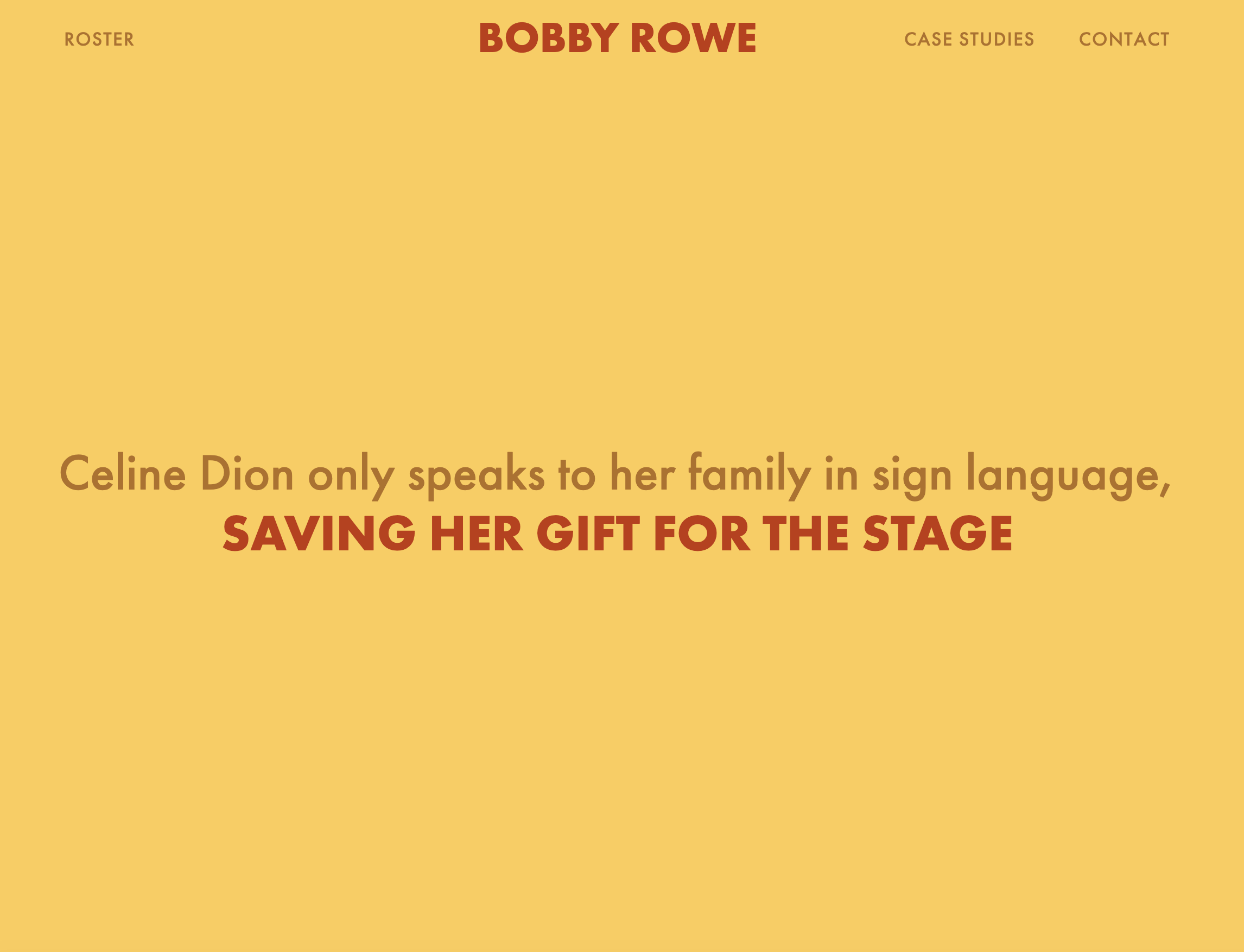 "Bobby Rowe's homepage uses bold orange tones to display the quotn: ""Celine Dion only speaks to her family in sign language, saving her gift for the stage."""