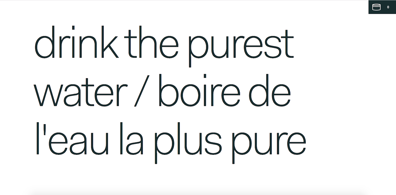 """Rolling Flowers landing page text that fills the hero section and reads, """"drink the purest water / boire de l'eau la plus pure"""""""