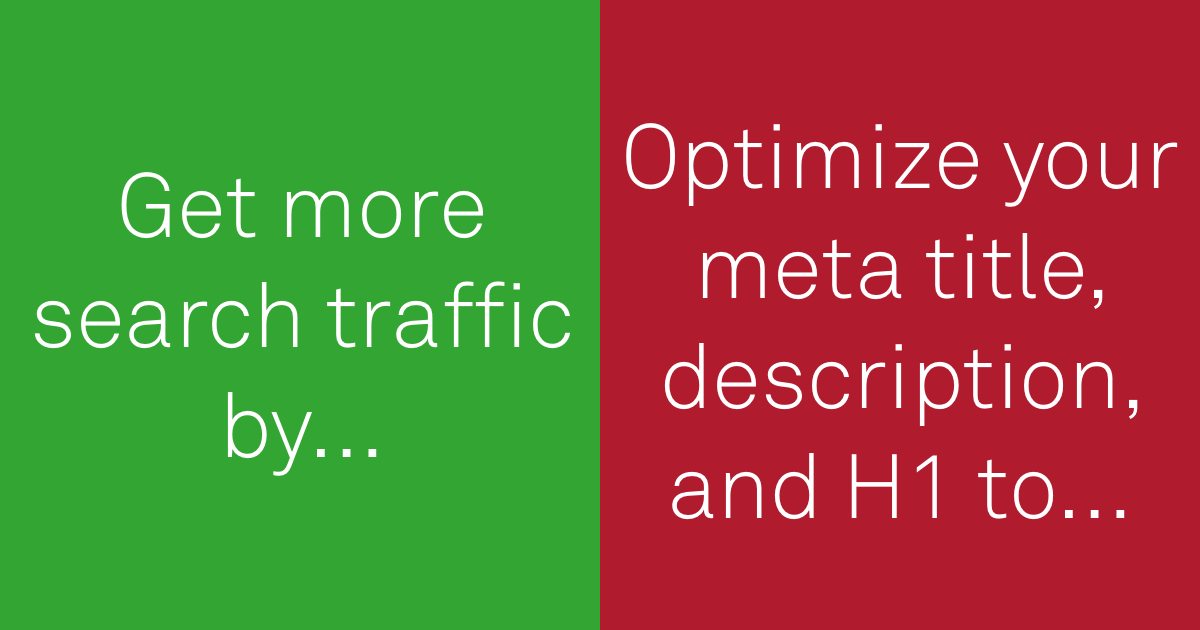 do: Get more search traffic by ... don't: optimize your meta title, description, and H1 to ...
