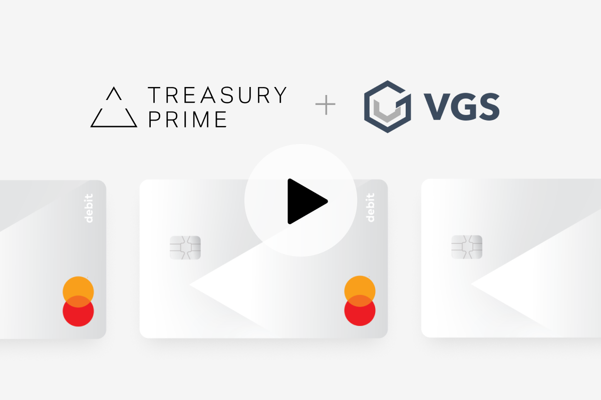 Treasury Prime & Very Good Security (VGS) logos next to debit cards with a play button