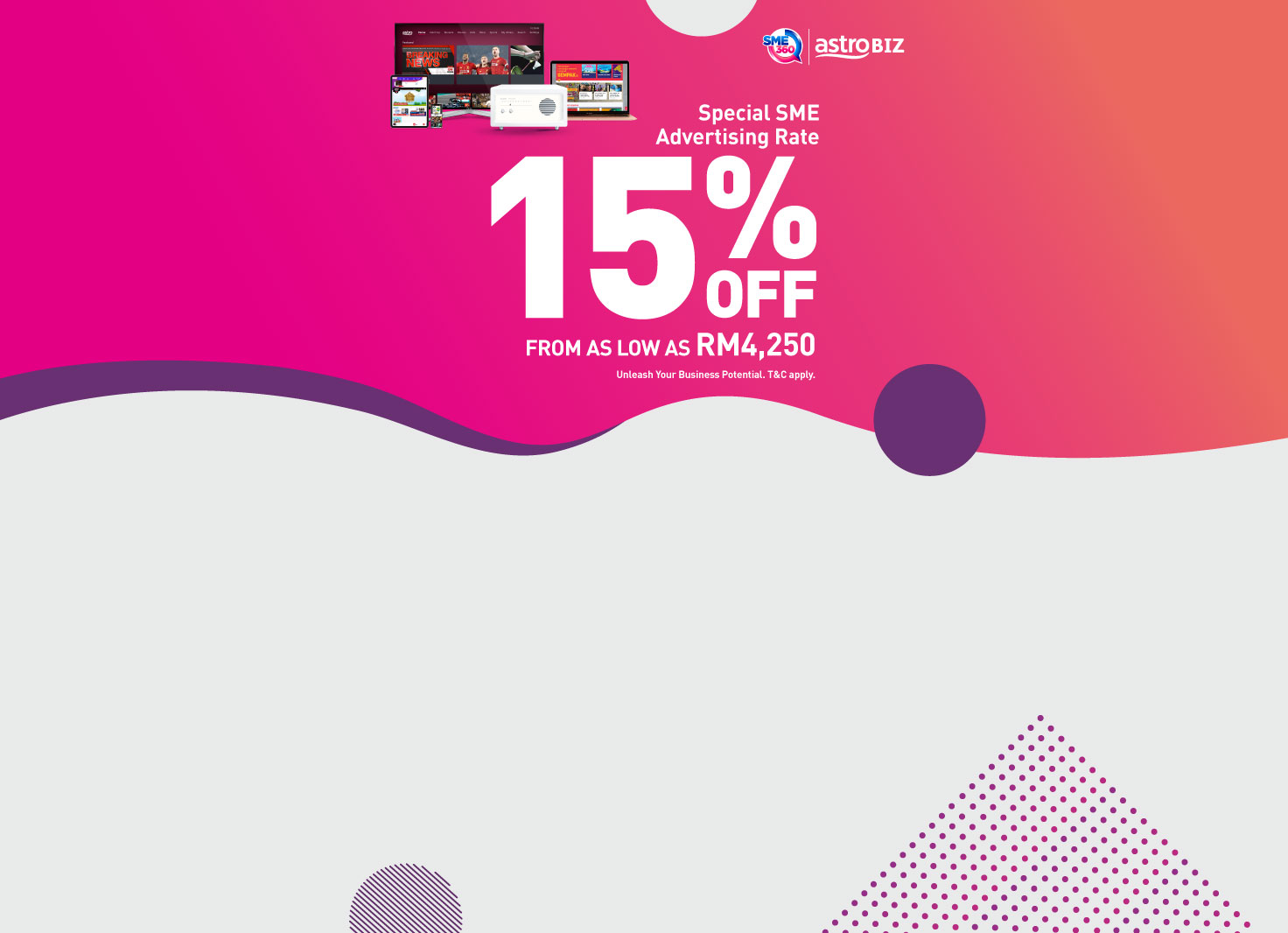 Get up to 15% off when you advertise with Astro BUSINESS from a very attractive price
