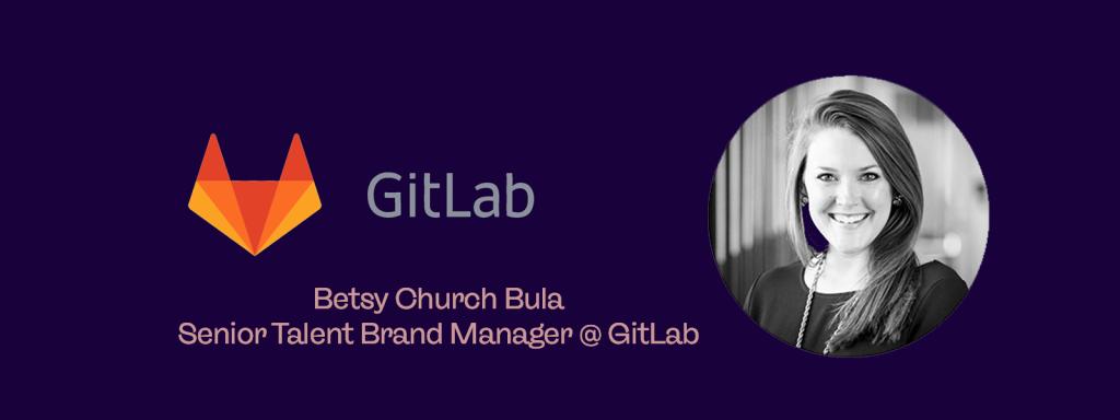 Gitlab Betsy Church Bula Senior Talent Brand Manager