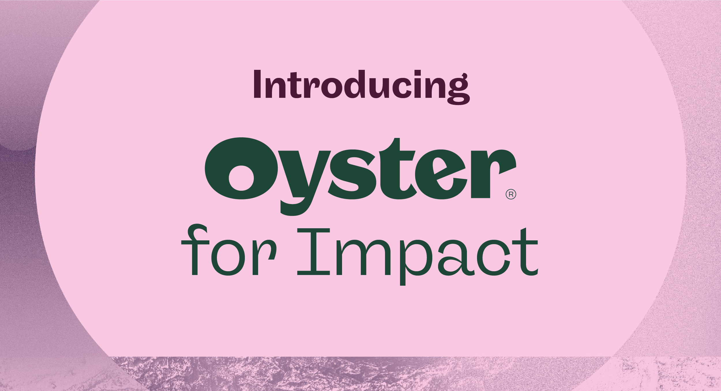 Oyster adds new investors as we launch our program for mission-driven companies