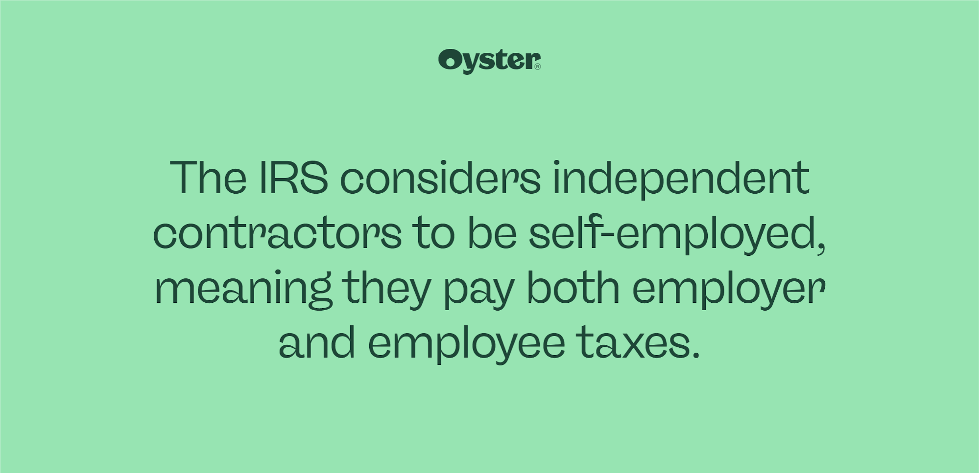 Quote that says the IRS considers independent contractors to be self-employed, meaning they both pay both employer and employee taxes