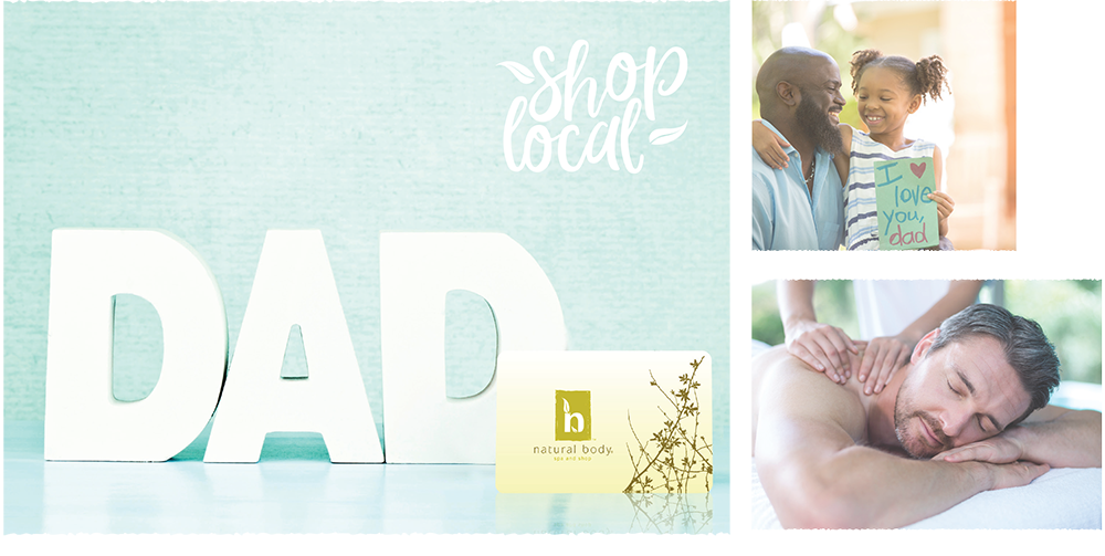 Photo montage with Natural Body Gift card next to DAD letters and shop local, man receiving a massage and daughter giving here dad a hug
