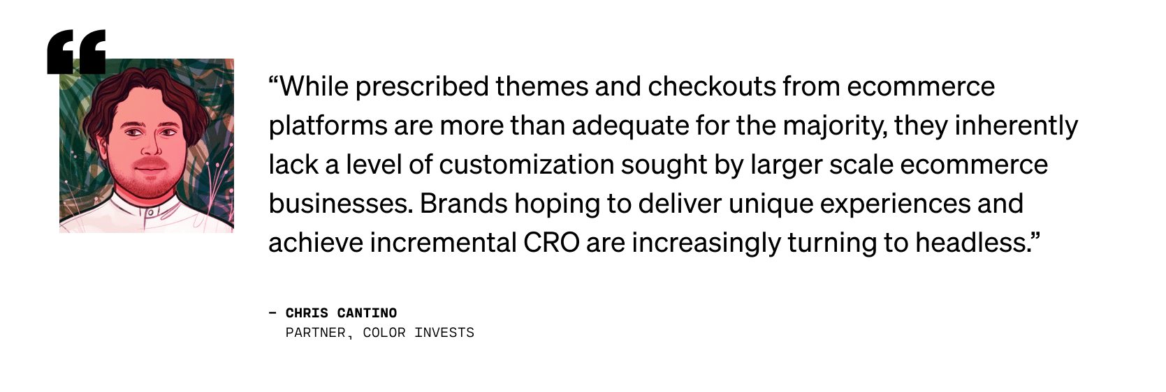 Quote from Chris Cantino, Partner at Color Invests