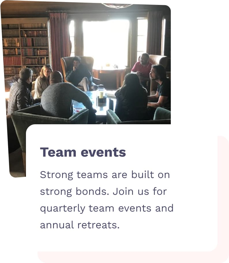 Team Events - Strong Steams are built on strong bonds. Join us for quarterly team events and annual retreats.