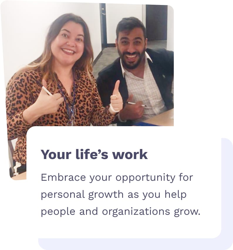 Your life's work - Embrace your opportunity for personal growth as you help people and organizations grow