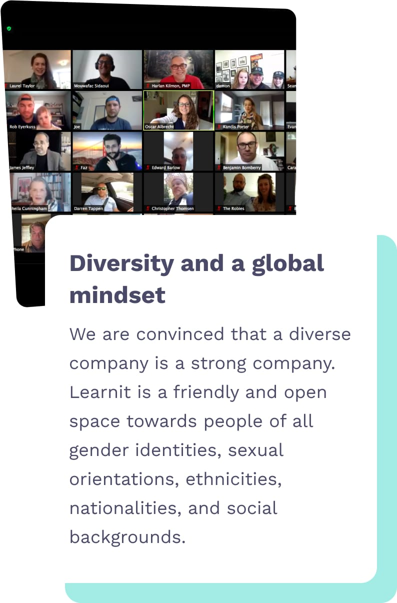 Diversity and a global mindset - We are convinced that a diverse company is a strong company. Learnit is a friendly and open space towards people of all gender identities, sexual orientations, ethnicities, nationalities and social backgrounds
