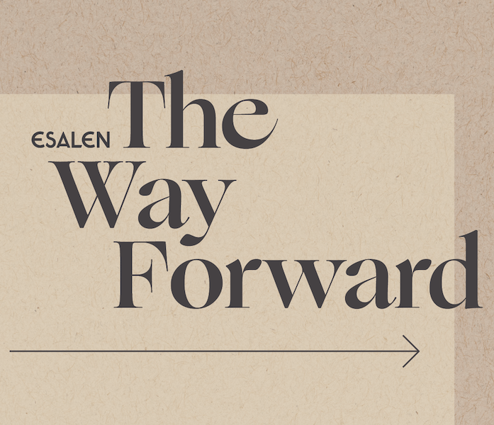 The Way Forward: How To Stay Inspired, Reintegrate, and Find Hope in the Shadow of the Pandemic | An Esalen Digital Summit
