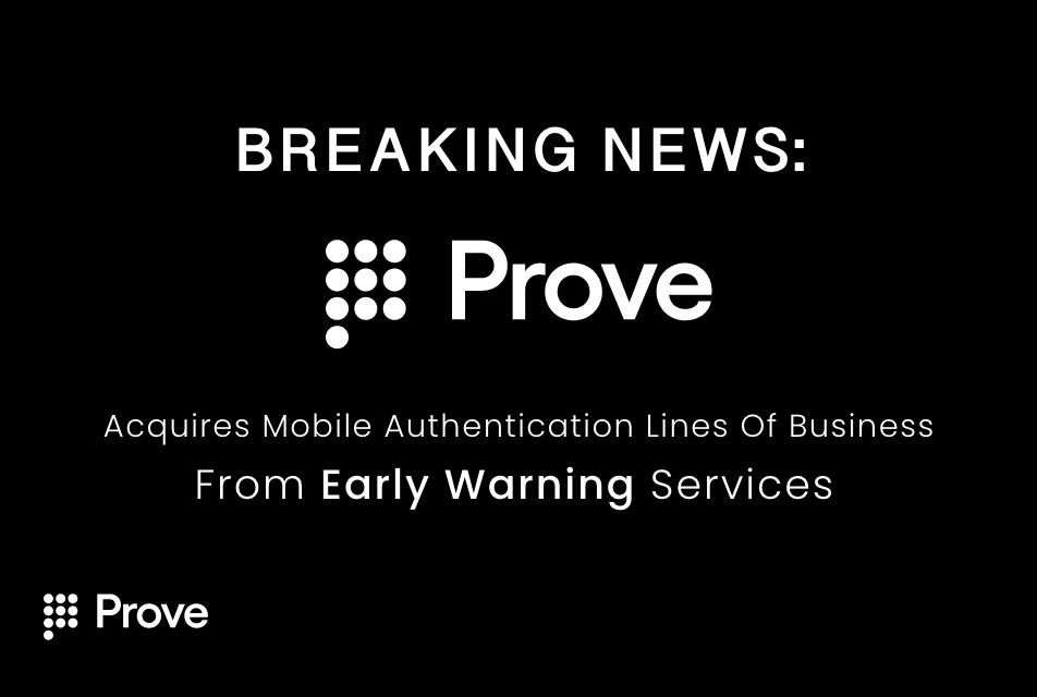 Prove (formerly Payfone) Acquires Mobile Authentication Lines of Business from Early Warning Services