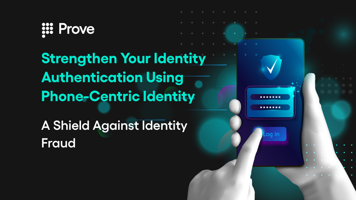Strengthen Your Identity Authentication Using Phone-Centric Identity – A Shield Against Identity Fraud