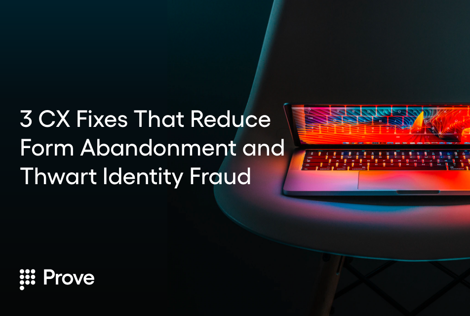 3 CX Fixes That Reduce Form Abandonment and Thwart Identity Fraud
