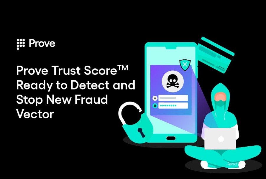 Prove Trust Score™ Ready to Detect and Stop New Fraud Vector
