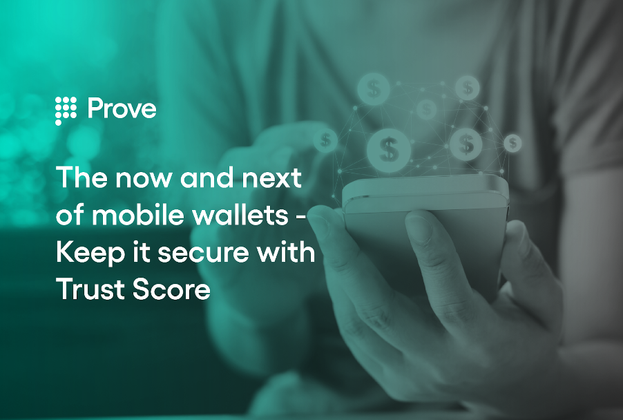 The Now and Next of Mobile Wallets – Keep Them Secure with Trust Score™