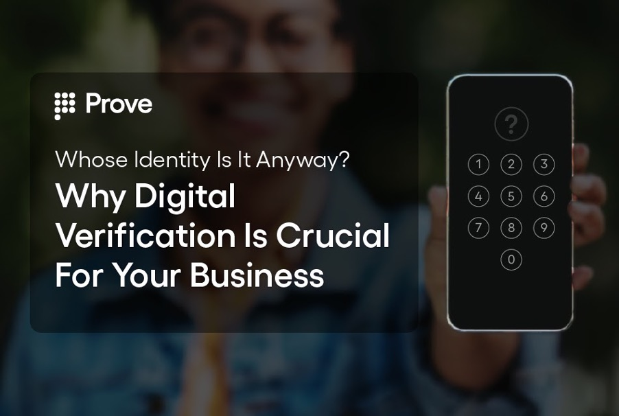 Whose Identity Is It Anyway? – Why Digital Verification Is Crucial For Your Business
