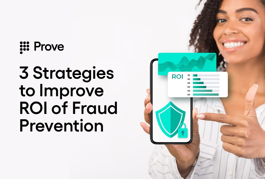 3 Strategies to Improve ROI of Fraud Prevention