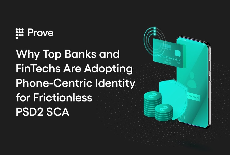 Why Top Banks and FinTechs Are Adopting Phone-Centric Identity for Frictionless PSD2 SCA