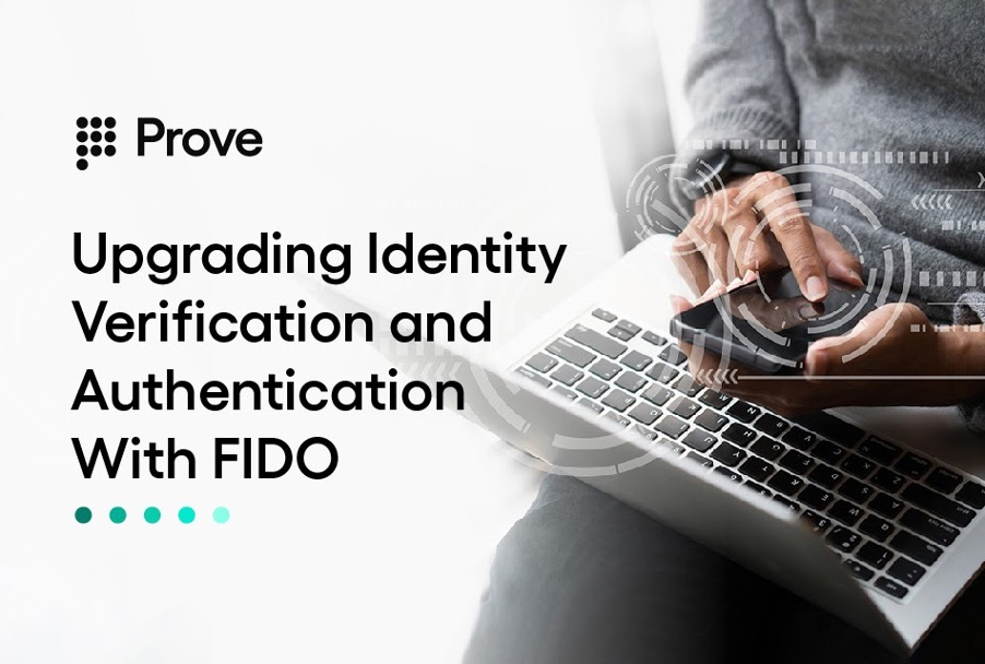 Upgrading Identity Verification and Authentication with FIDO