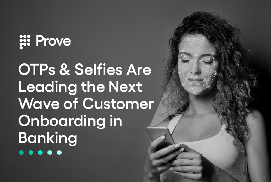 OTPs & Selfies Are Leading the Next Wave of Customer Onboarding in Banking