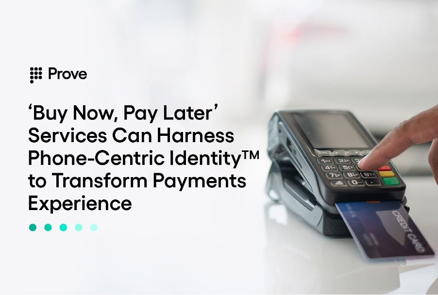 'Buy Now, Pay Later' Services Can Harness Phone-Centric Identity™ to Transform Payments Experience