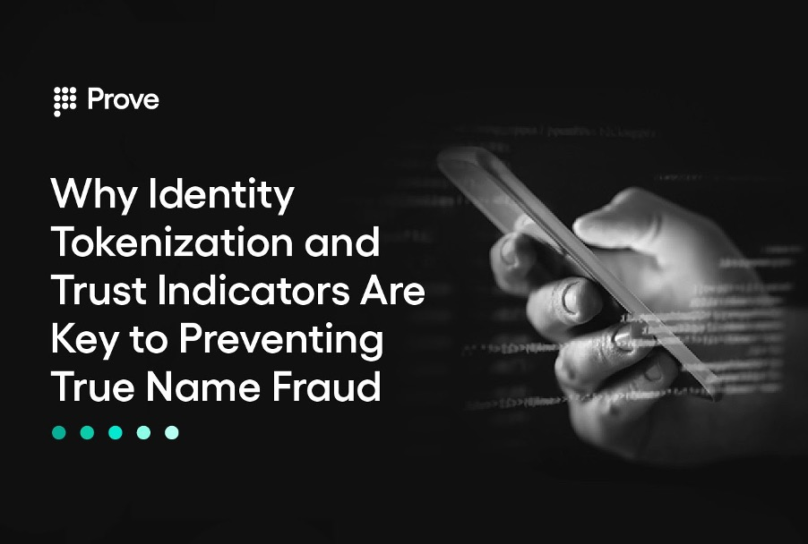 Why Identity Tokenization and Trust Indicators Are Key to Preventing True Name Fraud