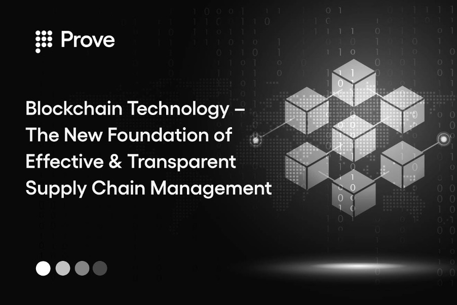 Blockchain Technology – The New Foundation of Effective & Transparent Supply Chain Management