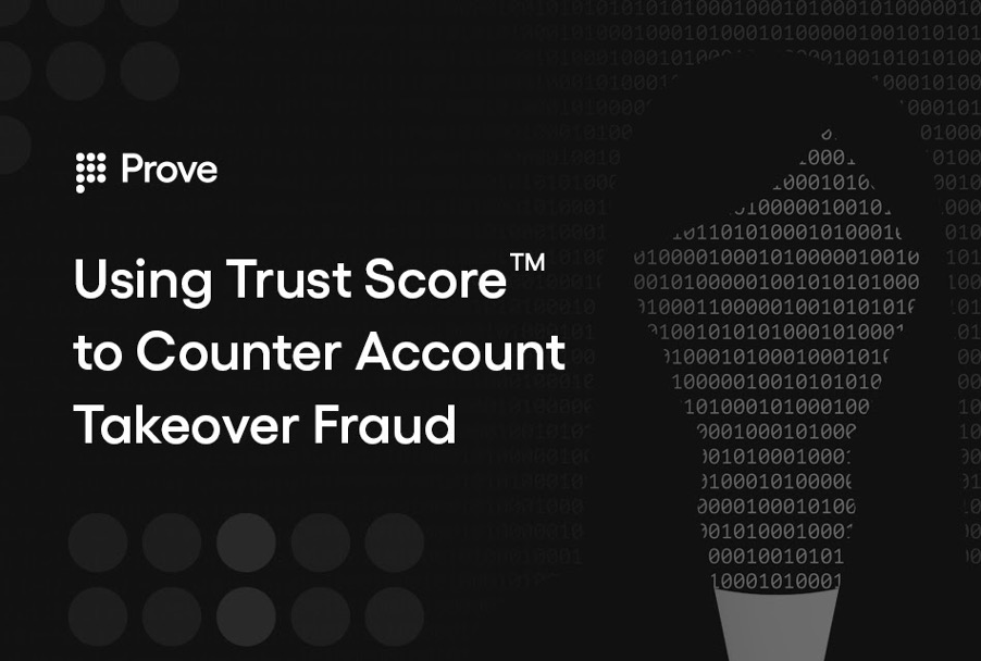 Using Trust Score™ To Counter Account Takeover Fraud