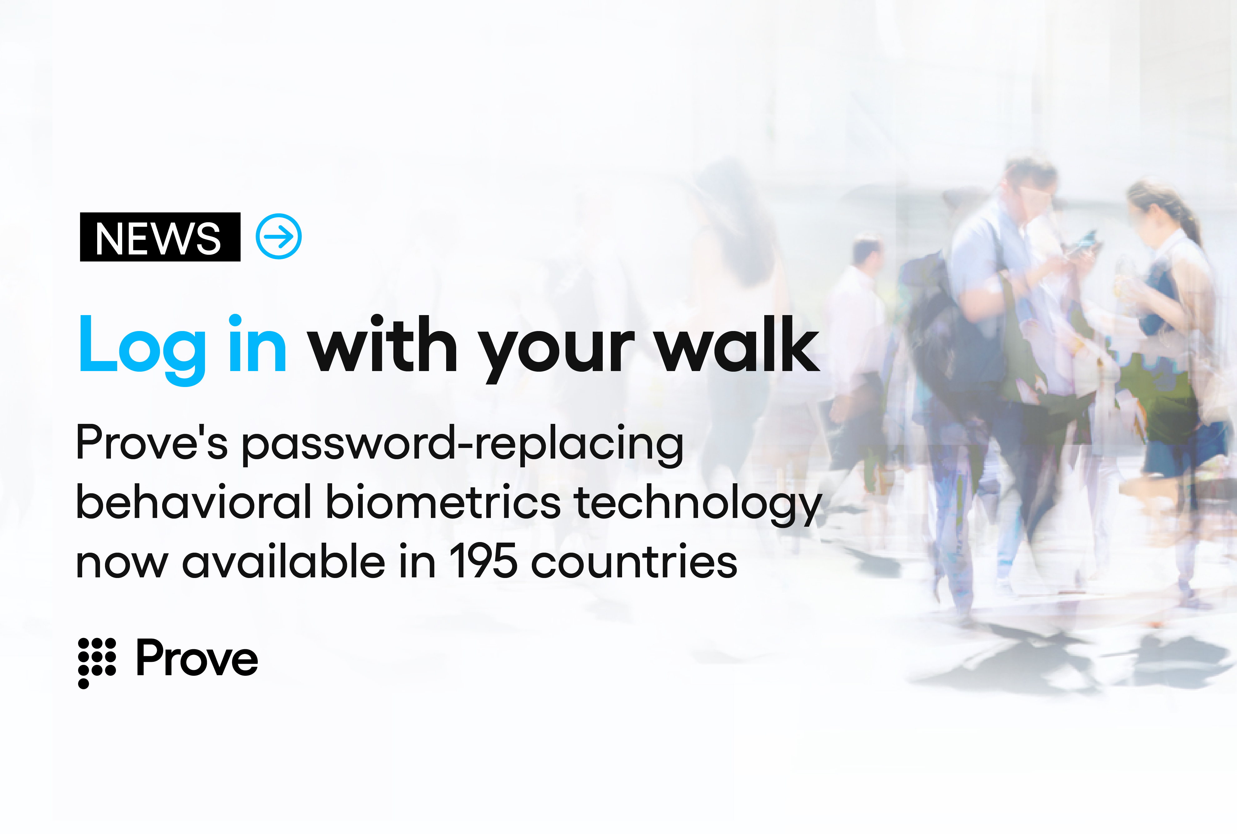 """""""Log in with your walk."""" Prove's Behavioral Biometrics technology replaces passwords by authenticating based on natural human motion"""