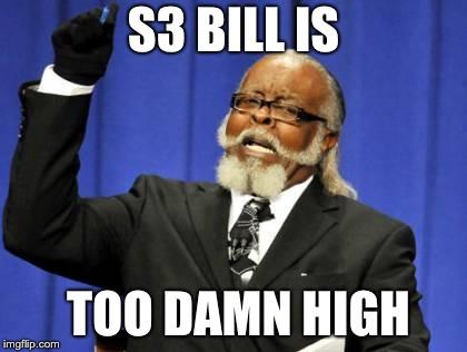 S3 bill is too damn high
