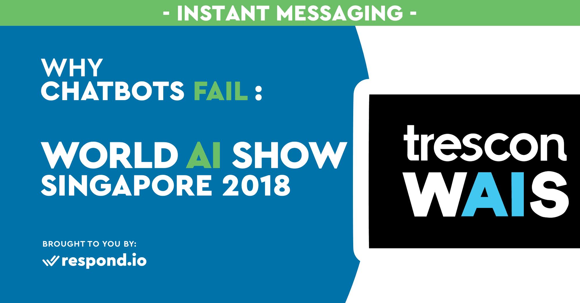 Why Chatbots Fail – World AI Show Singapore 2018