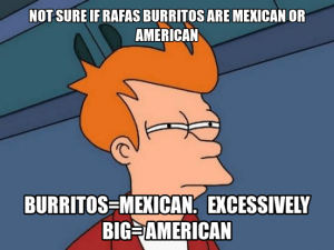 not sure if rafas burritos are mexican or american
