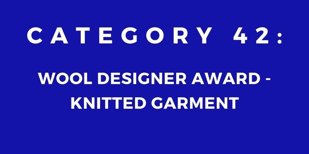 42 - WOOL DESIGNER AWARD – KNITTED GARMENT
