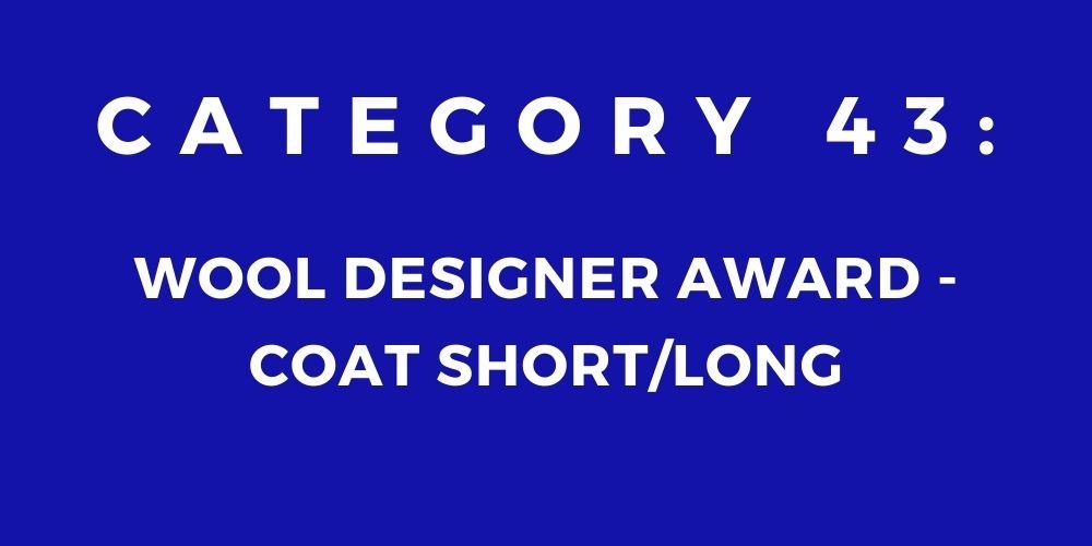 43 - WOOL DESIGNER AWARD – COAT SHORT/LONG