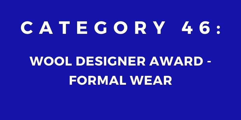 46 - WOOL DESIGNER AWARD – FORMAL WEAR