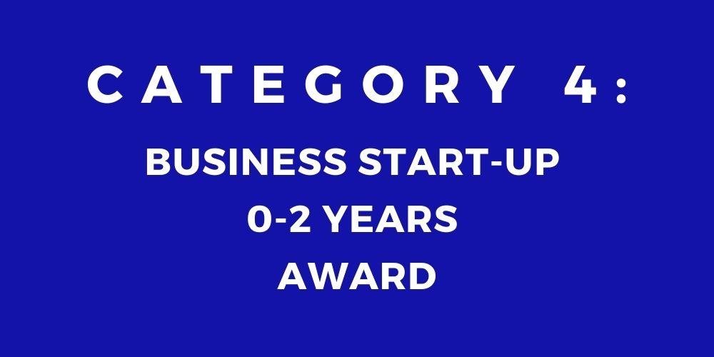 4 - BUSINESS START-UP 0 - 2 YEARS AWARD