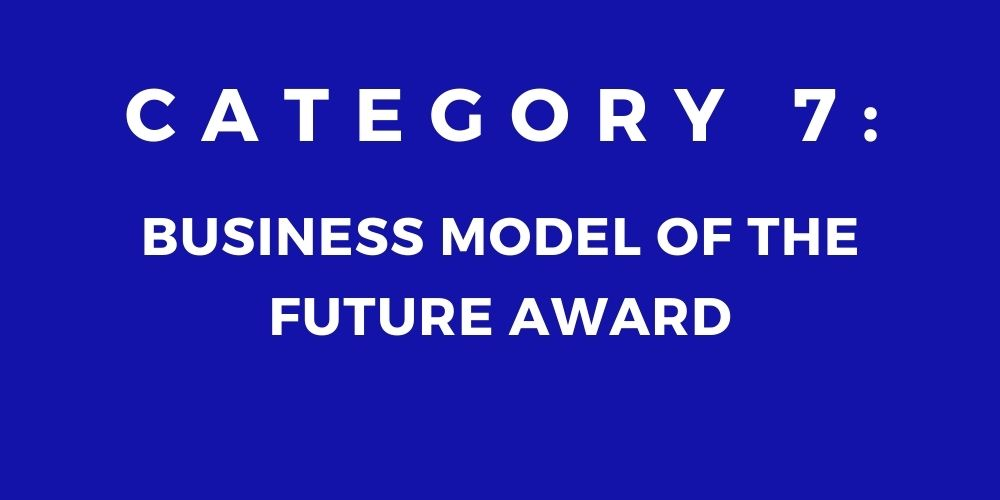 7 - BUSINESS MODEL OF THE FUTURE AWARD