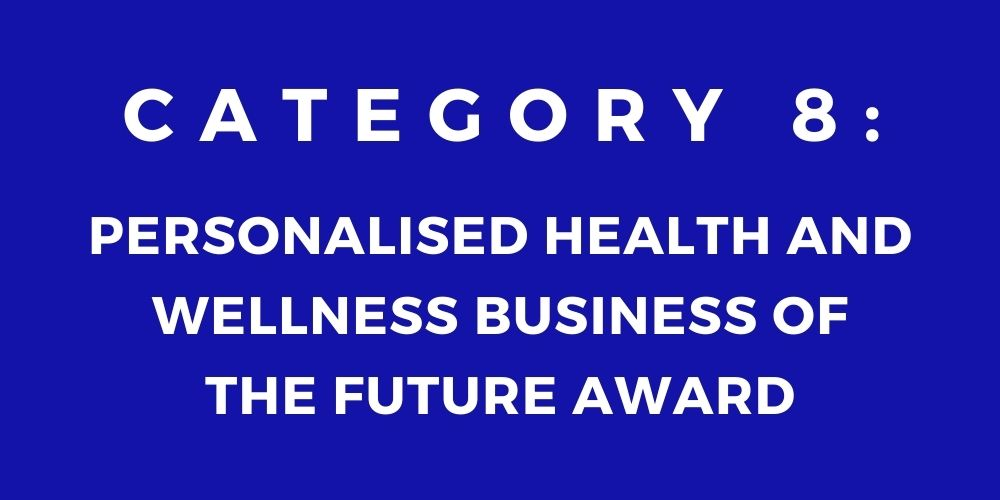 8 - PERSONALISED HEALTH AND WELLNESS BUSINESS OF THE FUTURE AWARD